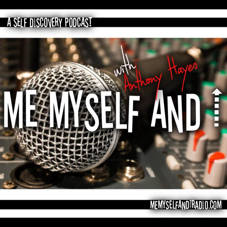 Me Myself and I Radio Podcast with host Anthony Hayes